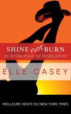 Je brille mais ne brûle point : Shine Not Burn (édition française)