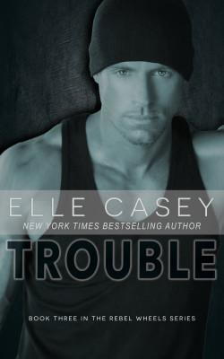 Trouble (Rebel Wheels Book 3)
